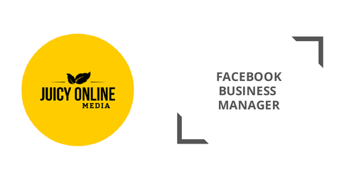 Facebook Introduces Business Manager - Juicy Online Media